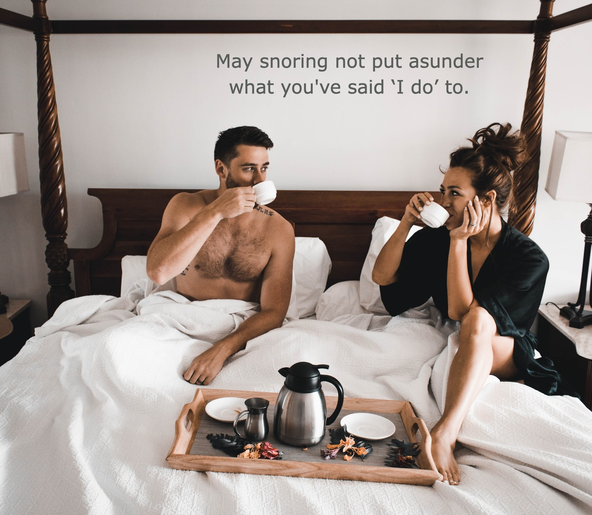 May snoring not put asunder what you've said 'I do' to.