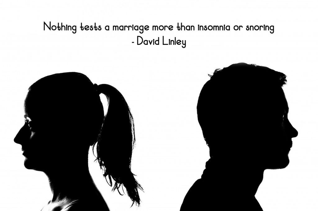Nothing tests a marriage more than insomnia or snoring. - David Linley