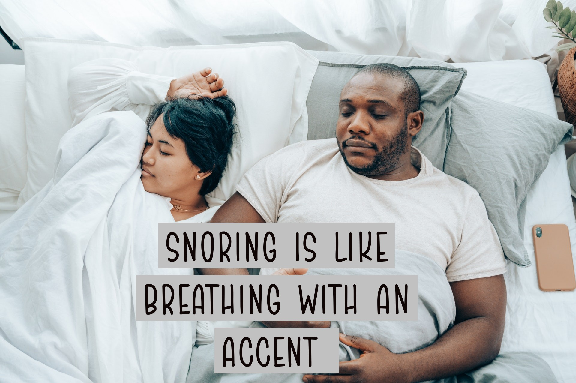 Snoring is like breathing with an accent.