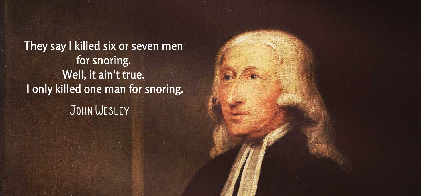 They say I killed six or seven men for snoring. Well, it ain't true. I only killed one man for snoring. - John Wesley